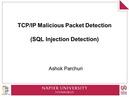 TCP/IP Malicious Packet Detection (SQL Injection Detection) Ashok Parchuri.