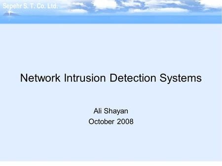 Network Intrusion Detection Systems Ali Shayan October 2008.