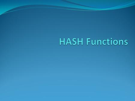 Hash Functions  condenses arbitrary message to fixed size h = H(M)  usually assume hash function is public  hash used to detect changes to message.