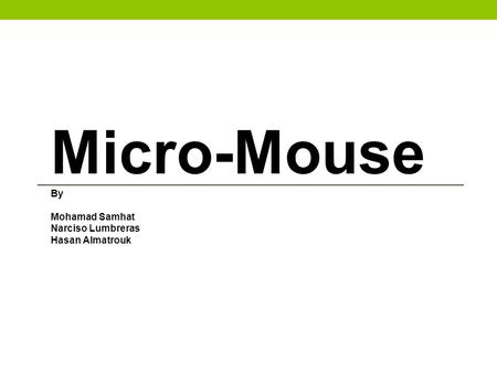 Micro-Mouse By Mohamad Samhat Narciso Lumbreras Hasan Almatrouk.
