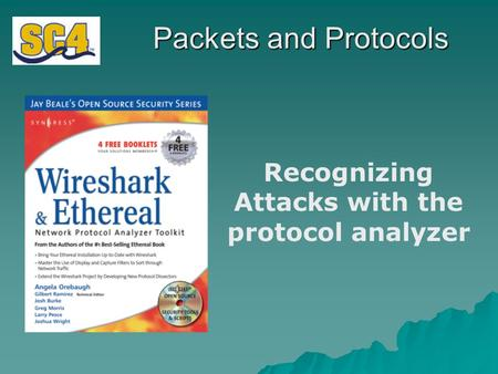 Packets and Protocols Recognizing Attacks with the protocol analyzer.
