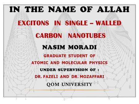 Nanotubes In The Name Of Allah excitons in single – walled carbon nanotubes nasim moradi graduate student of atomic and molEcular physics.