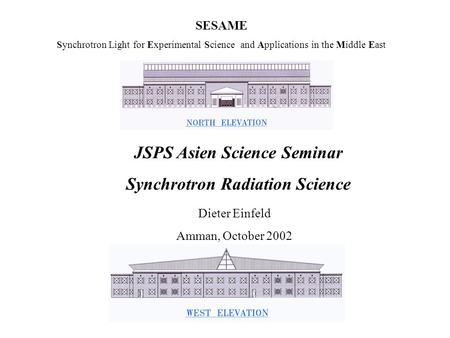 SESAME Synchrotron Light for Experimental Science and Applications in the Middle East JSPS Asien Science Seminar Synchrotron Radiation Science Dieter Einfeld.