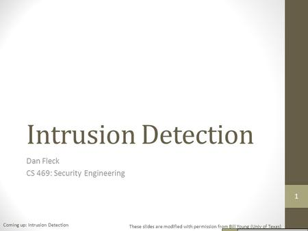 Intrusion Detection Dan Fleck CS 469: Security Engineering These slides are modified with permission from Bill Young (Univ of Texas) Coming up: Intrusion.