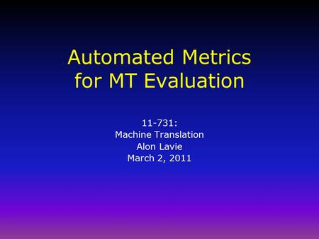 Automated Metrics for MT Evaluation 11-731: Machine Translation Alon Lavie March 2, 2011.