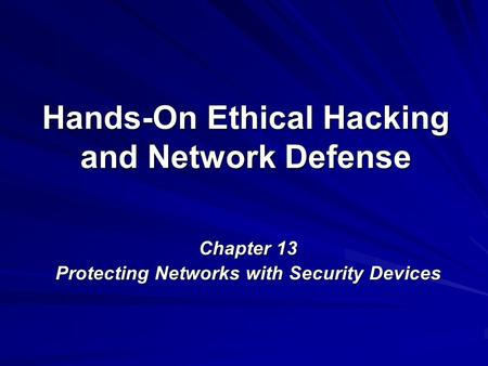 Hands-On Ethical Hacking and Network Defense Chapter 13 Protecting Networks with Security Devices.