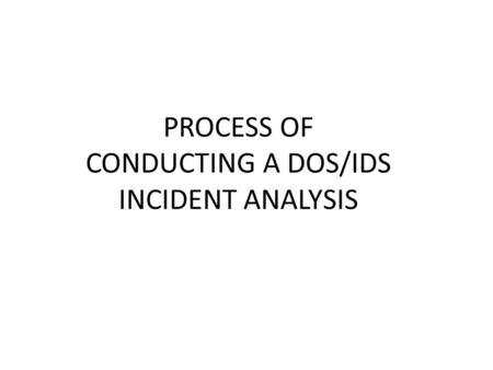 PROCESS OF CONDUCTING A DOS/IDS INCIDENT ANALYSIS