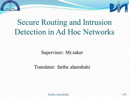 1 / 18 Fariba alamshahi Secure Routing and Intrusion Detection in Ad Hoc Networks Supervisor: Mr.zaker Translator: fariba alamshahi.