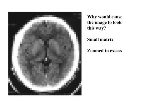 Why would cause the image to look this way? Small matrix Zoomed to excess.