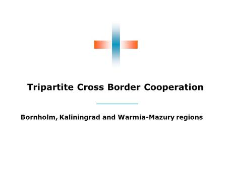 Tripartite Cross Border Cooperation Bornholm, Kaliningrad and Warmia-Mazury regions.