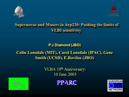 Supernovae and Masers in Arp220: Pushing the limits of VLBI sensitivity Supernovae and Masers in Arp220: Pushing the limits of VLBI sensitivity P.J.Diamond.