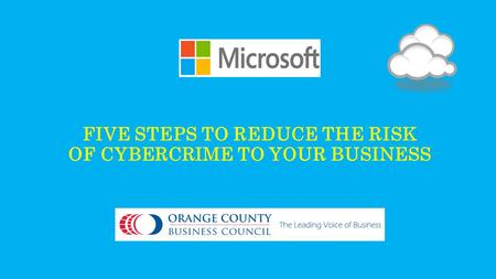 FIVE STEPS TO REDUCE THE RISK OF CYBERCRIME TO YOUR BUSINESS.