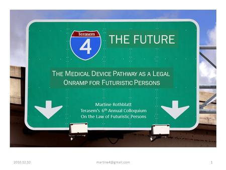 The Medical Device Pathway as a Legal Onramp for Futuristic Persons THE FUTURE T HE M EDICAL D EVICE P ATHWAY AS A L EGAL.