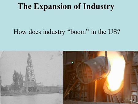"The Expansion of Industry How does industry ""boom"" in the US?"