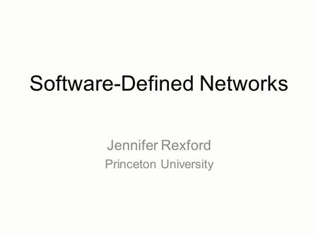 Software-Defined Networks Jennifer Rexford Princeton University.