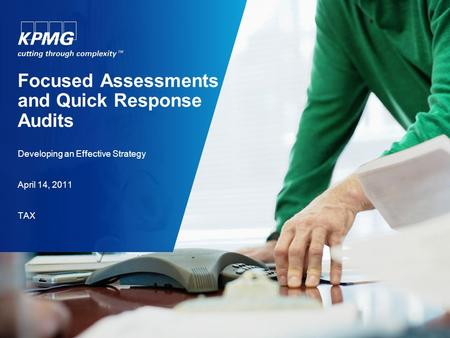 Focused Assessments and Quick Response Audits Developing an Effective Strategy April 14, 2011 TAX.