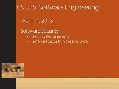 CS 325: Software Engineering April 14, 2015 Software Security Security Requirements Software Security in the Life Cycle.