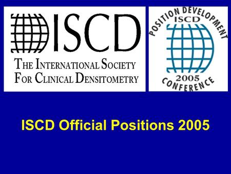 ISCD Official Positions 2005. The ISCD Official Positions Were Updated at the July 2005 Position Development Conference Held in Vancouver, British Columbia,