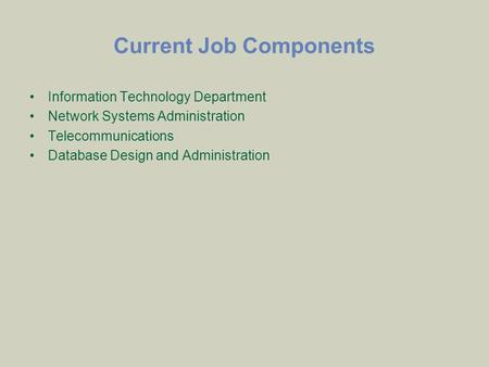 Current Job Components Information Technology Department Network Systems Administration Telecommunications Database Design and Administration.