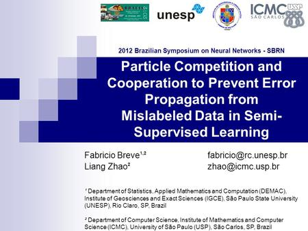 Particle Competition and Cooperation to Prevent Error Propagation from Mislabeled Data in Semi- Supervised Learning Fabricio Breve 1,2