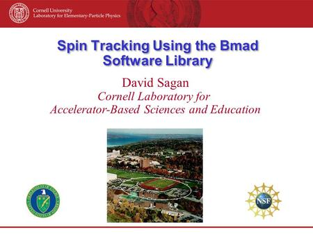 Spin Tracking Using the Bmad Software Library David Sagan Cornell Laboratory for Accelerator-Based Sciences and Education.