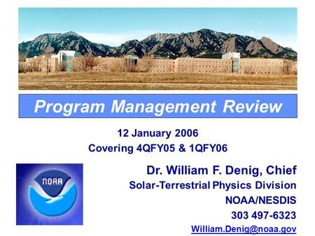 Program Management Review Dr. William F. Denig, Chief <strong>Solar</strong>-Terrestrial Physics Division NOAA/NESDIS 303 497-6323 12 January 2006.