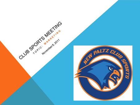 CLUB SPORTS MEETING TOPIC: MARKETING November 8, 2011.