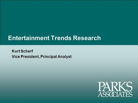 Entertainment Trends Research Kurt Scherf Vice President, Principal Analyst.
