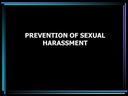 PREVENTION OF SEXUAL HARASSMENT. Agenda Definition Types Forms of Sexual Harassment Resolution Techniques Complaint procedures Military Whistleblowers.