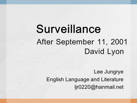 Surveillance After September 11, 2001 David Lyon Lee Jungrye English Language and Literature