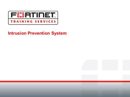 Intrusion Prevention System. Module Objectives By the end of this module, participants will be able to: Use the FortiGate Intrusion Prevention System.