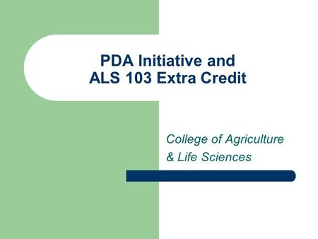 PDA Initiative and ALS 103 Extra Credit College of Agriculture & Life Sciences.