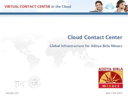 Www.vocalcom.com Version 1.0June 11th 2013 VIRTUAL CONTACT CENTER in the Cloud Cloud Contact Center Global Infrastructure for Aditya Birla Minacs.