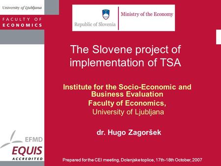 The Slovene project of implementation of TSA Institute for the Socio-Economic and Business Evaluation Faculty of Economics, University of Ljubljana dr.