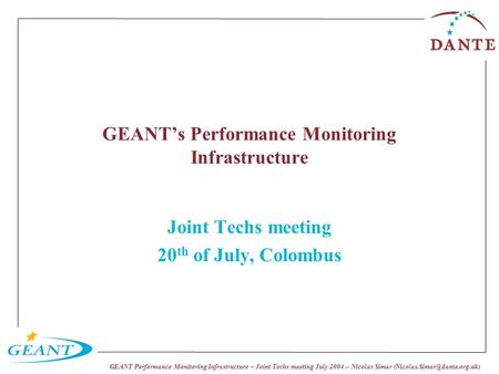 GEANT Performance Monitoring Infrastructure – Joint Techs meeting July 2004 -- Nicolas Simar GEANT's Performance Monitoring.
