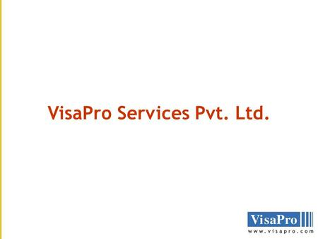 VisaPro Services Pvt. Ltd.. THE COMPANY VisaPro Immigration Services LLC, USA –US based immigration law firm –Offices in US and India.