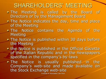 Trevisan & Associates Law Firm SHAREHOLDERS' MEETING The Meeting is called by the Board of Directors or by the Management Board The Notice indicates the.