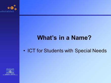 What's in a Name? ICT for Students with Special Needs.