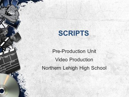 SCRIPTS Pre-Production Unit Video Production Northern Lehigh High School.
