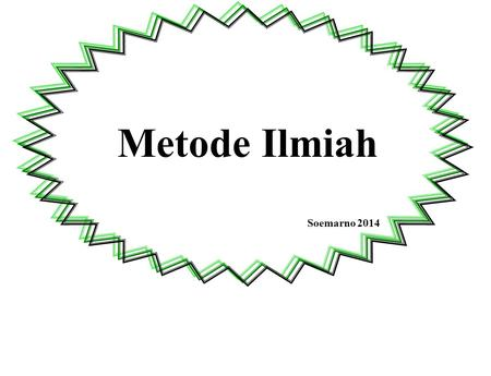 Metode Ilmiah Soemarno 2014. Scientific method Scientific method is a body of techniques for investigating phenomena and acquiring new knowledge, as well.