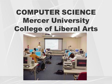 COMPUTER SCIENCE Mercer University College of Liberal Arts.