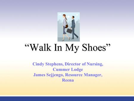 """Walk In My Shoes"" Cindy Stephens, Director of Nursing, Cummer Lodge James Sejjengo, Resource Manager, Reena."