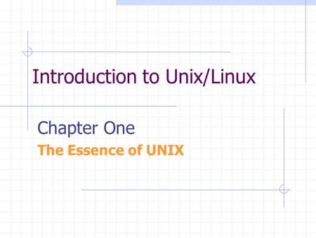 Introduction to Unix/Linux Chapter One The Essence of UNIX.
