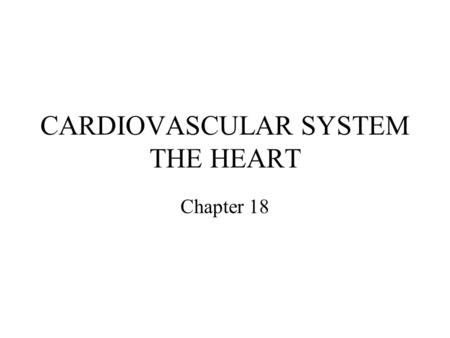 CARDIOVASCULAR SYSTEM THE HEART Chapter 18. Overview of Cardiovascular System.