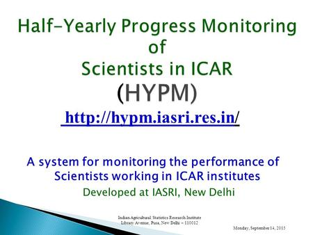 A system for monitoring the performance of Scientists working in ICAR institutes Developed at IASRI, New Delhi Monday, September 14, 2015 Indian Agricultural.