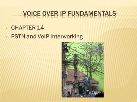 CHAPTER 14 PSTN and VoIP Interworking. Cisco Packet Telephony: Connection Control Call Control Services.