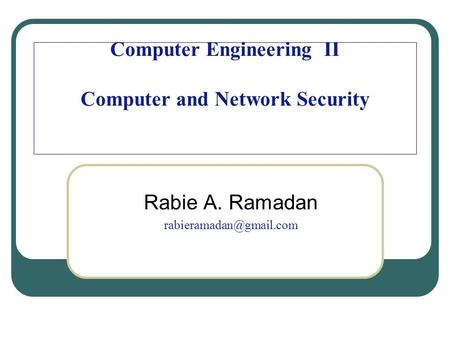 Computer Engineering II Computer and Network Security Rabie A. Ramadan
