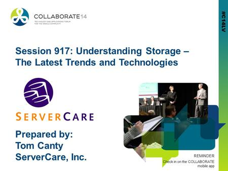 #C14LV REMINDER Check in on the COLLABORATE mobile app #C14LV Session 917: Understanding Storage – The Latest Trends and Technologies Prepared by: Tom.