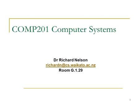 1 COMP201 Computer Systems Dr Richard Nelson Room G.1.29.