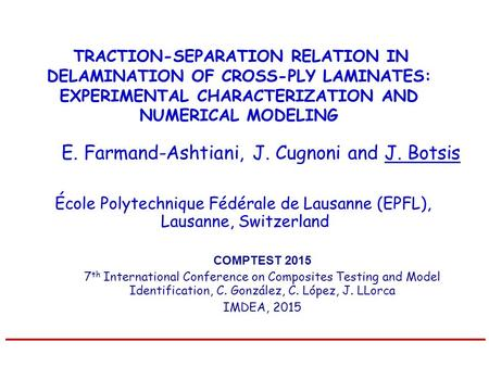 TRACTION-SEPARATION RELATION IN DELAMINATION OF CROSS-PLY LAMINATES: EXPERIMENTAL CHARACTERIZATION AND NUMERICAL MODELING E. Farmand-Ashtiani, J. Cugnoni.